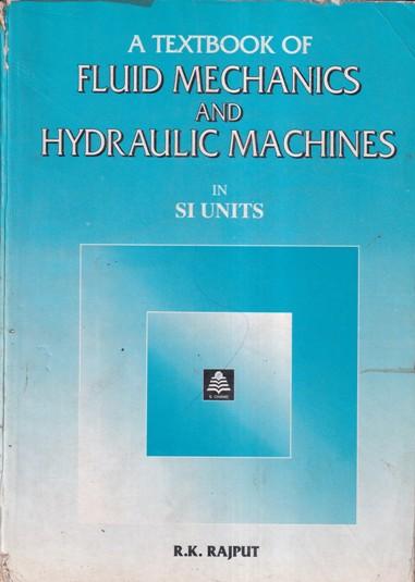 A TEXTBOOK OF FLUID MECHANICS AND HYDRAULIC MACHINES IN SI UNIT- R. K. RAJPUT